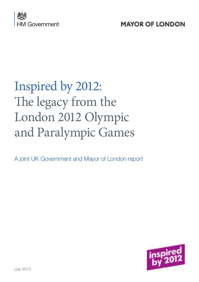 Inspired by 2012: The legacy from the London 2012 Olympic and Paralympic Games A joint UK Government and Mayor of London r...