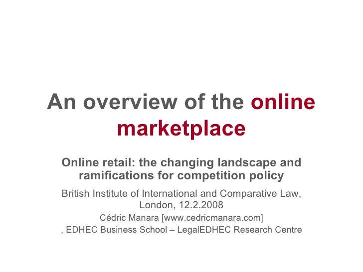 An overview of the  online marketplace Online retail: the changing landscape and ramifications for competition policy Brit...