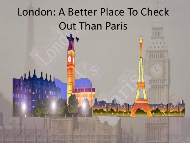 London: A Better Place To Check Out Than Paris  Provided by London This Weekend