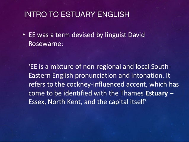 """from rp to estuary english Estuary english: a guide for that it is a variety of english confined to the banks of the thames estuary trudgill himself says """"received pronunciation."""