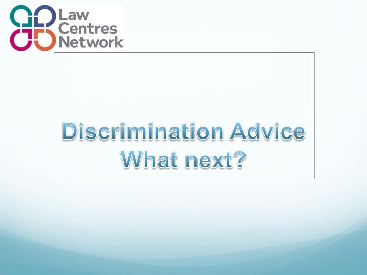 Overall aim of today's session:To bring delegates up to date with recent developments inthe discrimination advice sector.S...