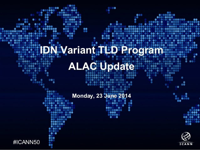 Text #ICANN50 IDN Variant TLD Program ALAC Update Monday, 23 June 2014