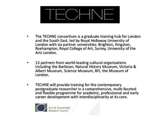 •  The TECHNE consortium is a graduate training hub for London and the South East, led by Royal Holloway University of Lon...