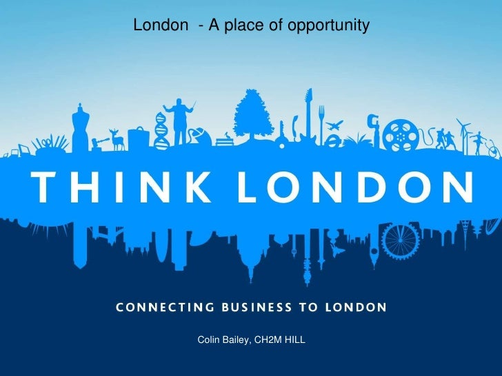 London - A place of opportunity             Colin Bailey, CH2M HILL