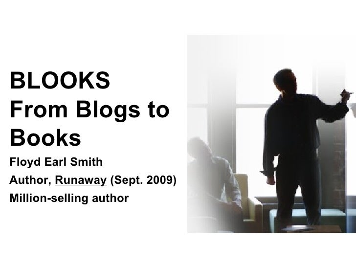 BLOOKS  From Blogs to Books Floyd Earl Smith Author,  Runaway  (Sept. 2009) Million-selling author