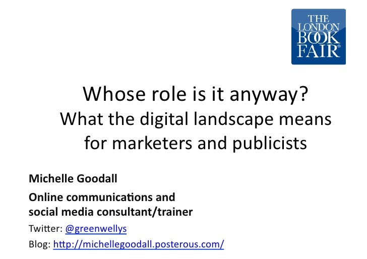 Whose	  role	  is	  it	  anyway?	         What	  the	  digital	  landscape	  means	           for	  marketers	  and	  publ...
