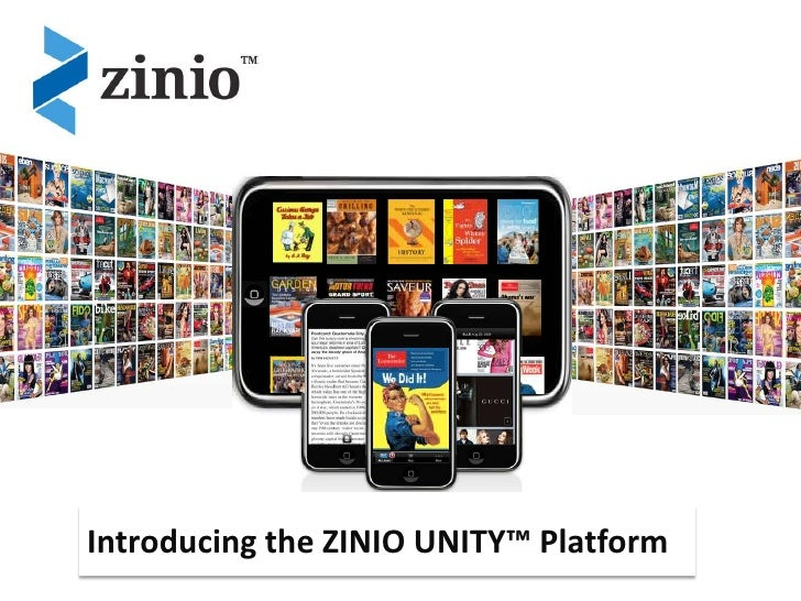 The World Just Got More Interesting…     Introducing the ZINIO UNITY™ Platform