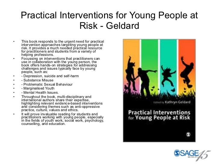Practical Interventions for Young People at Risk - Geldard <ul><li>This book responds to the urgent need for practical int...