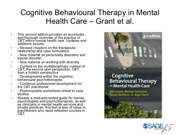 Cognitive Behavioural Therapy in Mental Health Care – Grant et al. <ul><li>This second edition provides an accessible and ...