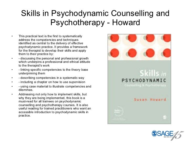 Skills in Psychodynamic Counselling and Psychotherapy - Howard <ul><li>This practical text is the first to systematically ...