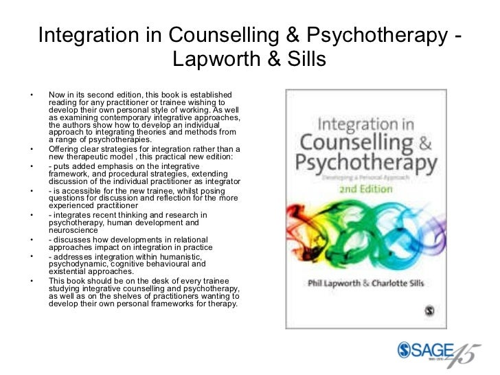 Integration in Counselling & Psychotherapy - Lapworth & Sills <ul><li>Now in its second edition, this book is established ...