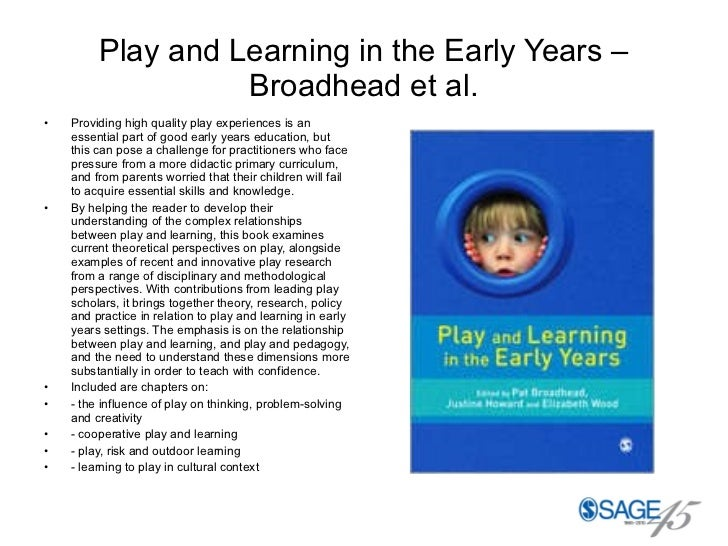 Play and Learning in the Early Years – Broadhead et al. <ul><li>Providing high quality play experiences is an essential pa...