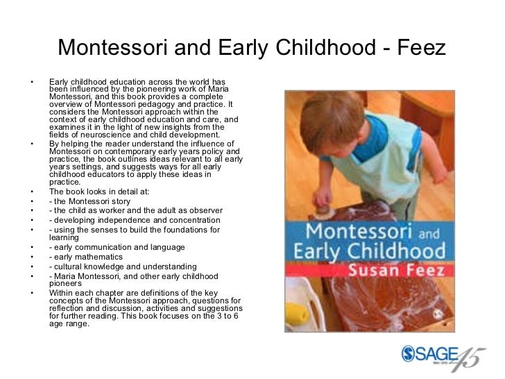 Montessori and Early Childhood - Feez <ul><li>Early childhood education across the world has been influenced by the pionee...