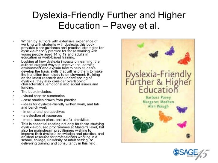 Dyslexia-Friendly Further and Higher Education – Pavey et al. <ul><li>Written by authors with extensive experience of work...