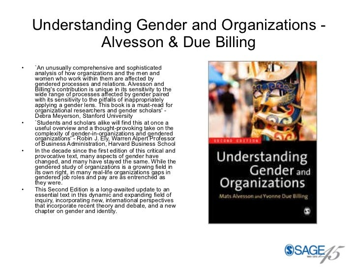 Understanding Gender and Organizations - Alvesson & Due Billing <ul><li>`An unusually comprehensive and sophisticated anal...