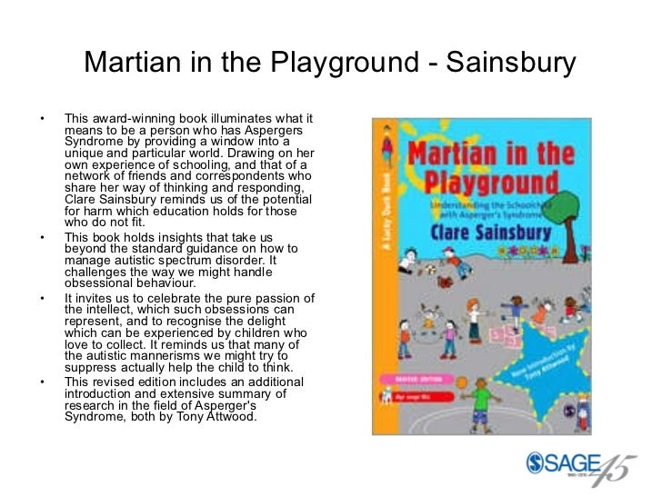 Martian in the Playground - Sainsbury <ul><li>This award-winning book illuminates what it means to be a person who has Asp...