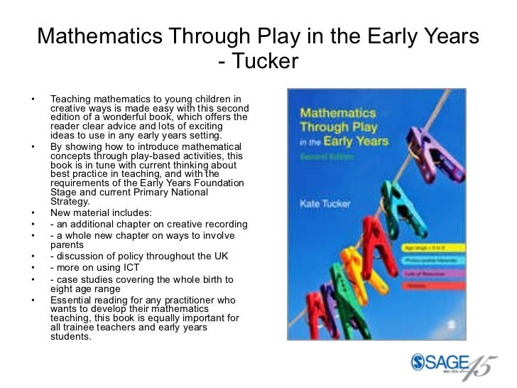 Mathematics Through Play in the Early Years - Tucker <ul><li>Teaching mathematics to young children in creative ways is ma...