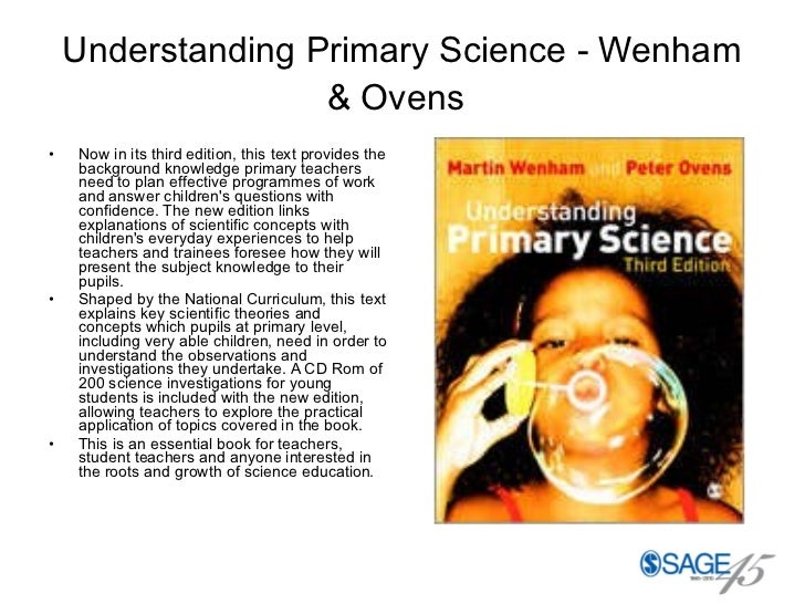 Understanding Primary Science - Wenham & Ovens   <ul><li>Now in its third edition, this text provides the background knowl...