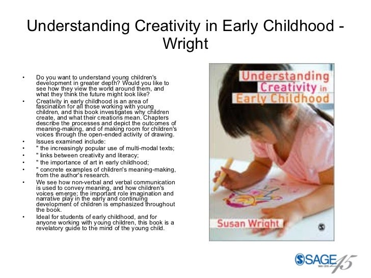 Understanding Creativity in Early Childhood - Wright <ul><li>Do you want to understand young children's development in gre...