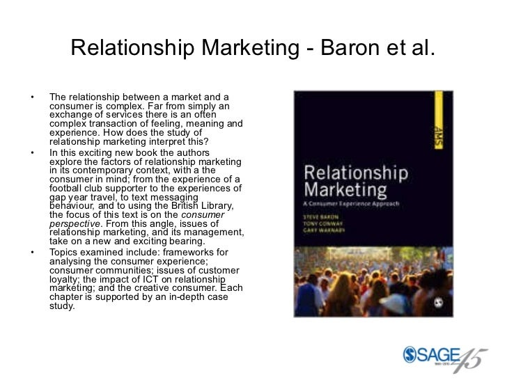 Relationship Marketing - Baron et al. <ul><li>The relationship between a market and a consumer is complex. Far from simply...