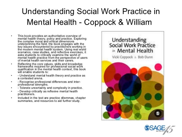 Understanding Social Work Practice in Mental Health - Coppock & William   <ul><li>This book provides an authoritative over...
