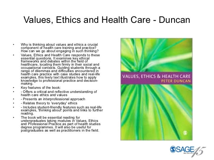 Values, Ethics and Health Care - Duncan <ul><li>Why is thinking about values and ethics a crucial component of health care...