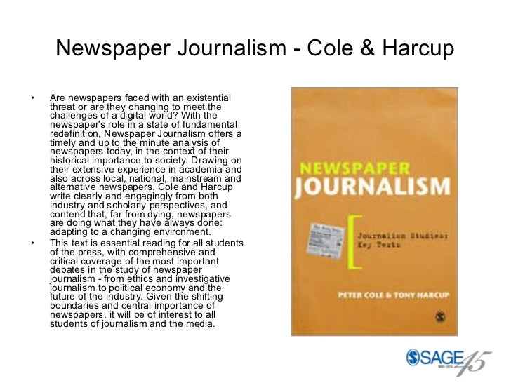 Newspaper Journalism - Cole & Harcup <ul><li>Are newspapers faced with an existential threat or are they changing to meet ...