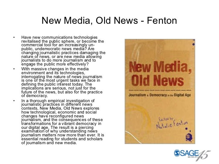 New Media, Old News - Fenton <ul><li>Have new communications technologies revitalised the public sphere, or become the com...