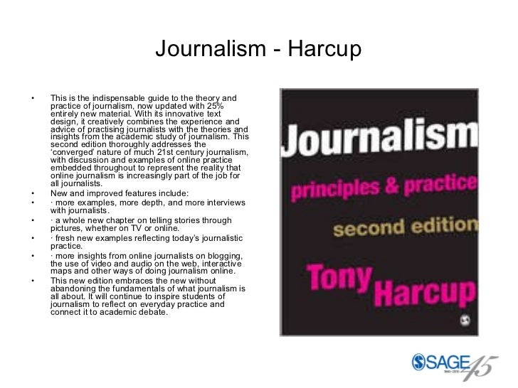 Journalism - Harcup <ul><li>This is the indispensable guide to the theory and practice of journalism, now updated with 25%...
