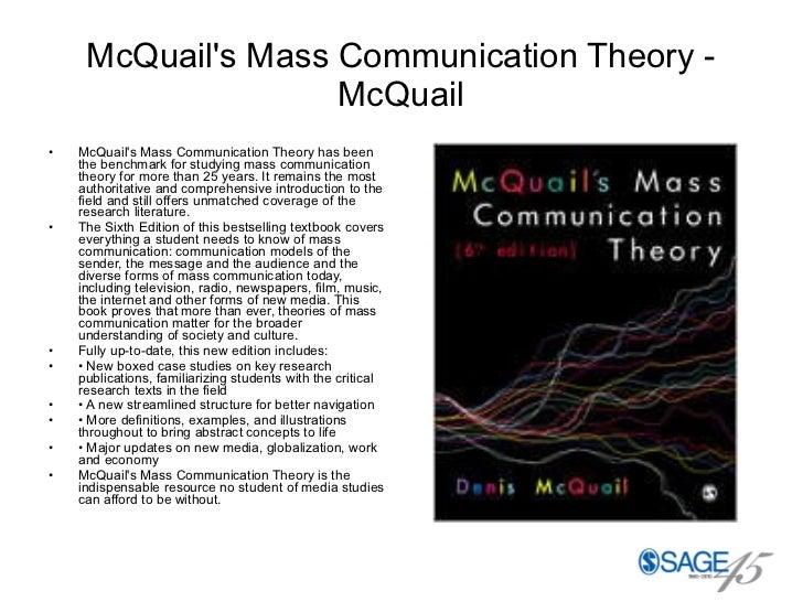 McQuail's Mass Communication Theory - McQuail <ul><li>McQuail's Mass Communication Theory has been the benchmark for study...