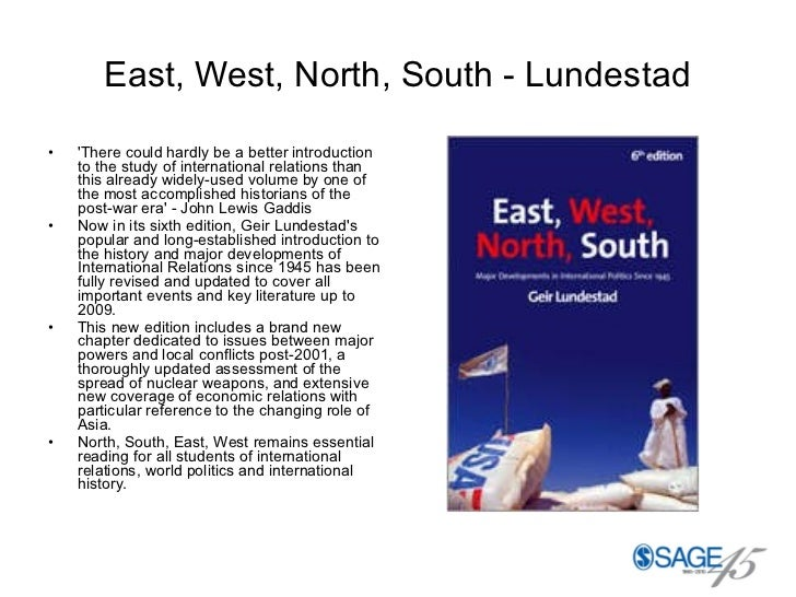 East, West, North, South - Lundestad <ul><li>'There could hardly be a better introduction to the study of international re...