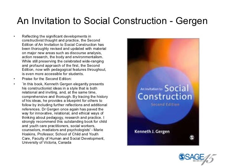 An Invitation to Social Construction - Gergen <ul><li>Reflecting the significant developments in constructivist thought an...