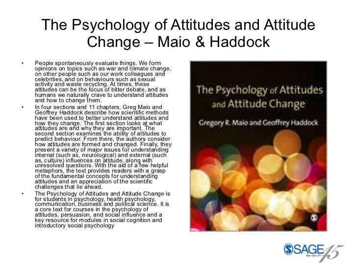 The Psychology of Attitudes and Attitude Change – Maio & Haddock <ul><li>People spontaneously evaluate things. We form opi...