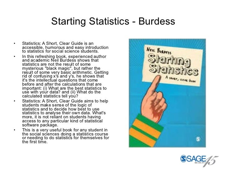 Starting Statistics - Burdess <ul><li>Statistics: A Short, Clear Guide is an accessible, humorous and easy introduction to...
