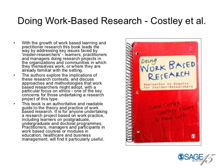 Doing Work-Based Research - Costley et al. <ul><li>With the growth of work based learning and practitioner research this b...