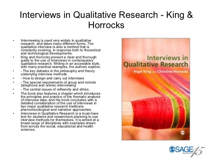 Interviews in Qualitative Research - King & Horrocks <ul><li>Interviewing is used very widely in qualitative research, and...