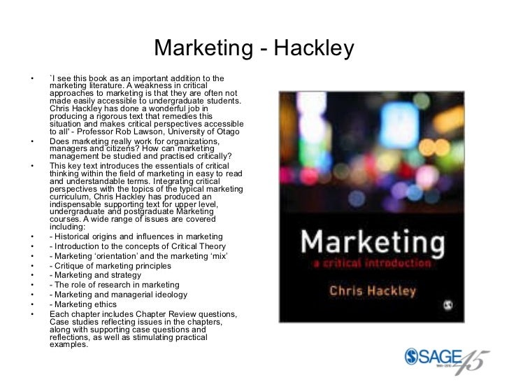 Marketing - Hackley <ul><li>`I see this book as an important addition to the marketing literature. A weakness in critical ...