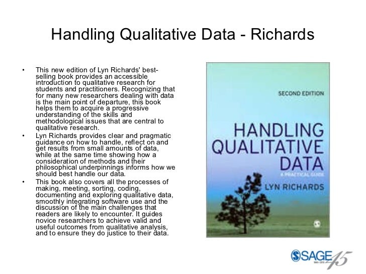 Handling Qualitative Data - Richards <ul><li>This new edition of Lyn Richards' best-selling book provides an accessible in...