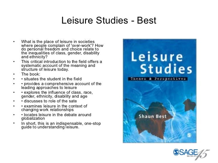 Leisure Studies - Best <ul><li>What is the place of leisure in societies where people complain of 'over-work'? How do pers...