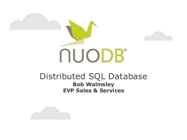Distributed SQL Database Bob Walmsley EVP Sales & Services