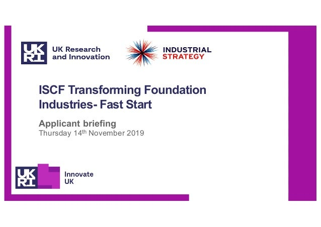 ISCF Transforming Foundation Industries- Fast Start Applicant briefing Thursday 14th November 2019
