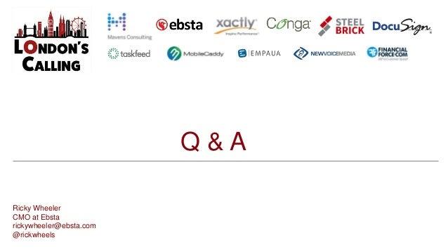 Q & A Ricky Wheeler CMO at Ebsta rickywheeler@ebsta.com @rickwheels