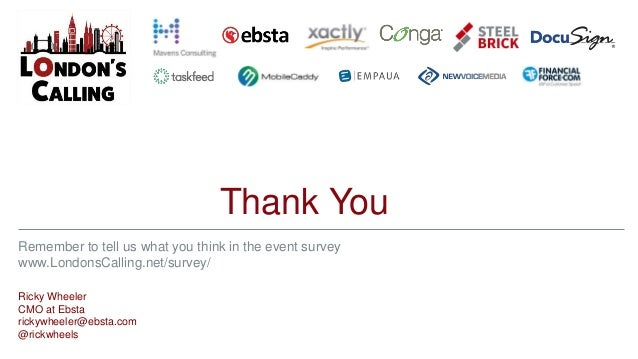 Thank You Ricky Wheeler CMO at Ebsta rickywheeler@ebsta.com @rickwheels Remember to tell us what you think in the event su...