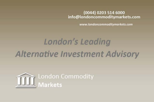 London Commodity Markets - Alternative investing for better dividends