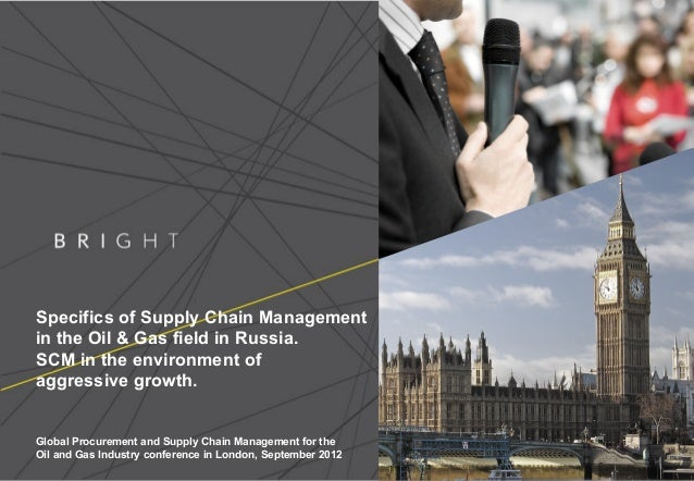 Specifics of Supply Chain Management in the Oil & Gas field in Russia. SCM in the environment of aggressive growth. Global...