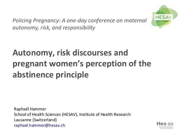Policing Pregnancy: A one-day conference on maternal autonomy, risk, and responsibility Autonomy, risk discourses and preg...