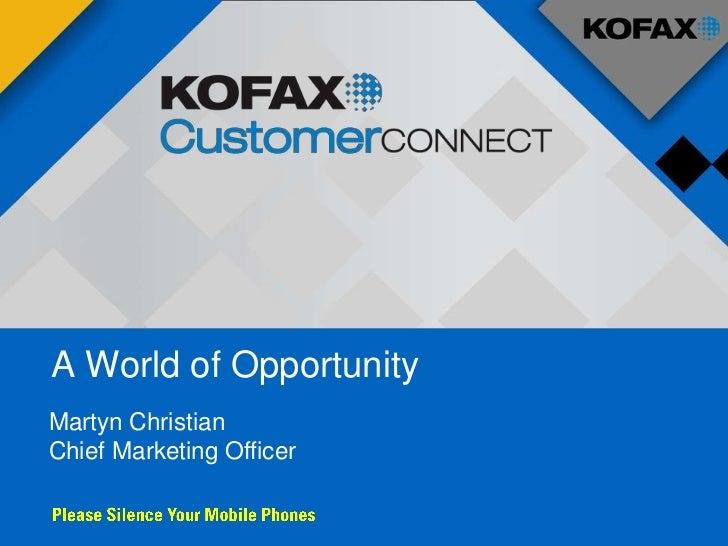 Presenter NameA World of Opportunity    Presenter TitleMartyn ChristianChief Marketing Officer