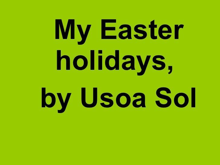 My Easter  holidays, by Usoa Sol