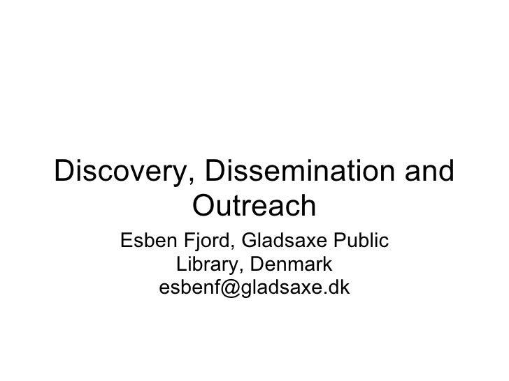 Discovery, Dissemination and         Outreach    Esben Fjord, Gladsaxe Public         Library, Denmark       esbenf@gladsa...