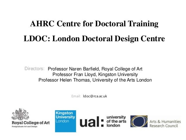 AHRC Centre for Doctoral Training LDOC: London Doctoral Design Centre  Directors: Professor Naren Barfield, Royal College ...